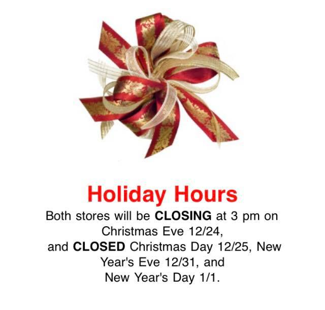 Both stores will be CLOSING at 3 pm on Christmas Eve, 12/24, and CLOSED Christmas Day 12/25, New Year's Eve 12/31 and New Year's Day 1/1.